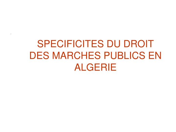 SPECIFICITES DU DROIT DES MARCHES PUBLICS EN ALGERIE