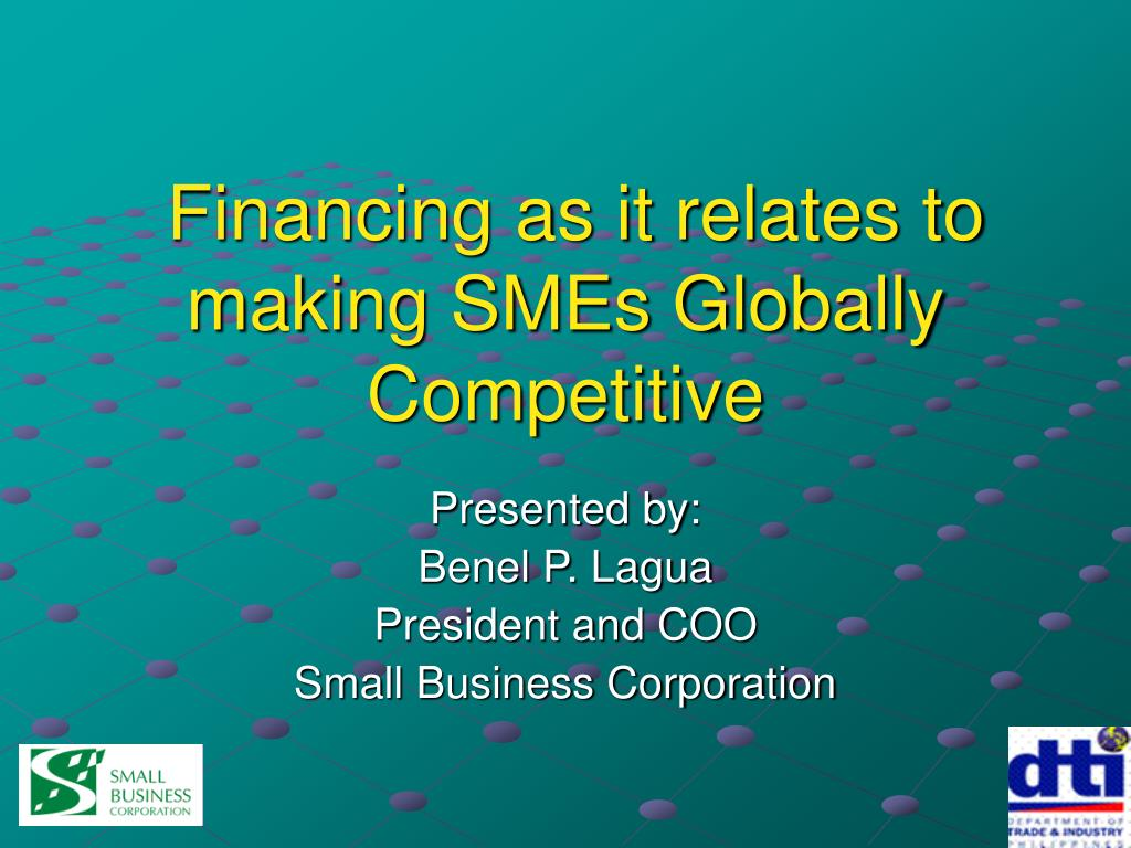 financing as it relates to making smes globally competitive l.