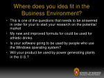 where does you idea fit in the business environment