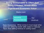 being sustainable is often just being efficient which adds significant economic value