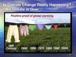 is climate change really happening the debate is over