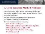 1 good economy masked problems