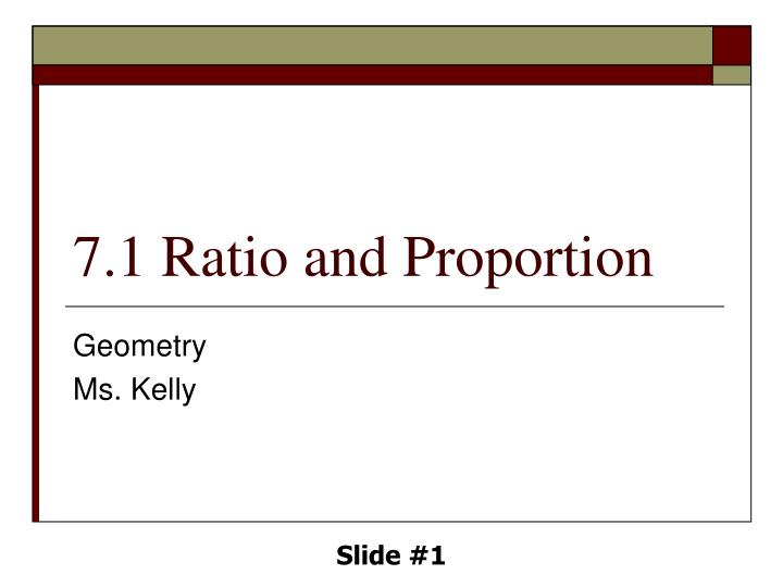 PPT - 7.1 Ratio and Proportion PowerPoint Presentation ...
