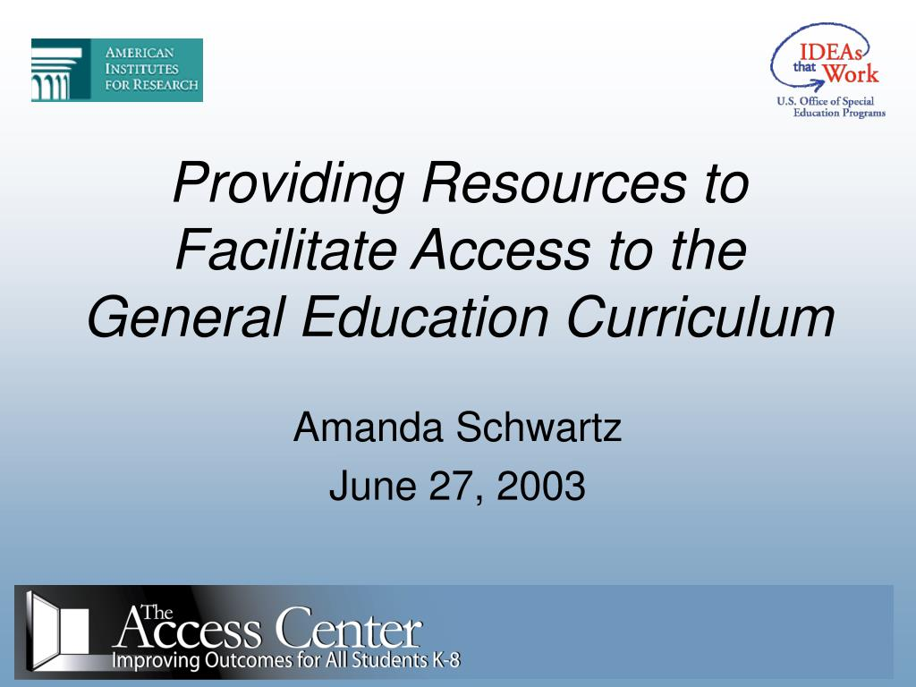 providing resources to facilitate access to the general education curriculum l.