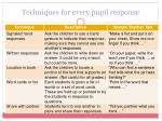 techniques for every pupil response