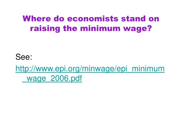 Where do economists stand on raising the minimum wage?