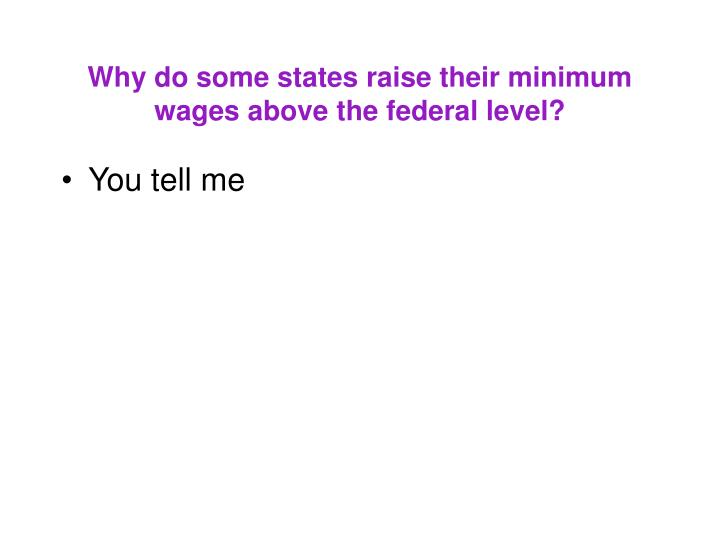 Why do some states raise their minimum wages above the federal level?