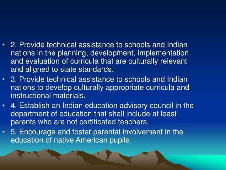 2. Provide technical assistance to schools and Indian nations in the planning, development, implementation and evaluation of curricula that are culturally relevant and aligned to state standards.