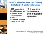 small businesses seek 20th century skills for 21st century workforce