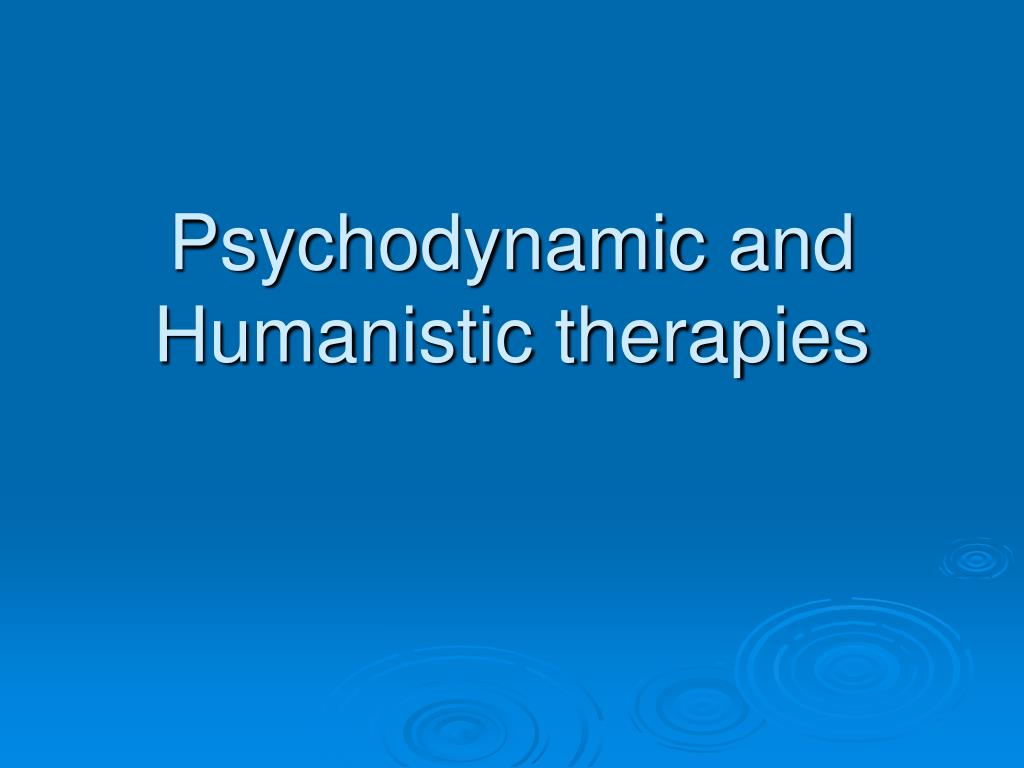 humanistic and psychodynamic