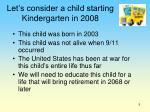let s consider a child starting kindergarten in 2008