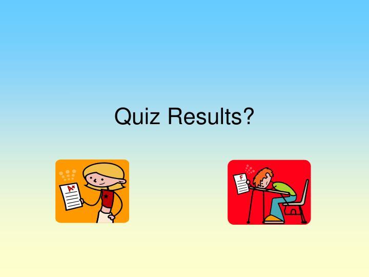 Quiz Results?