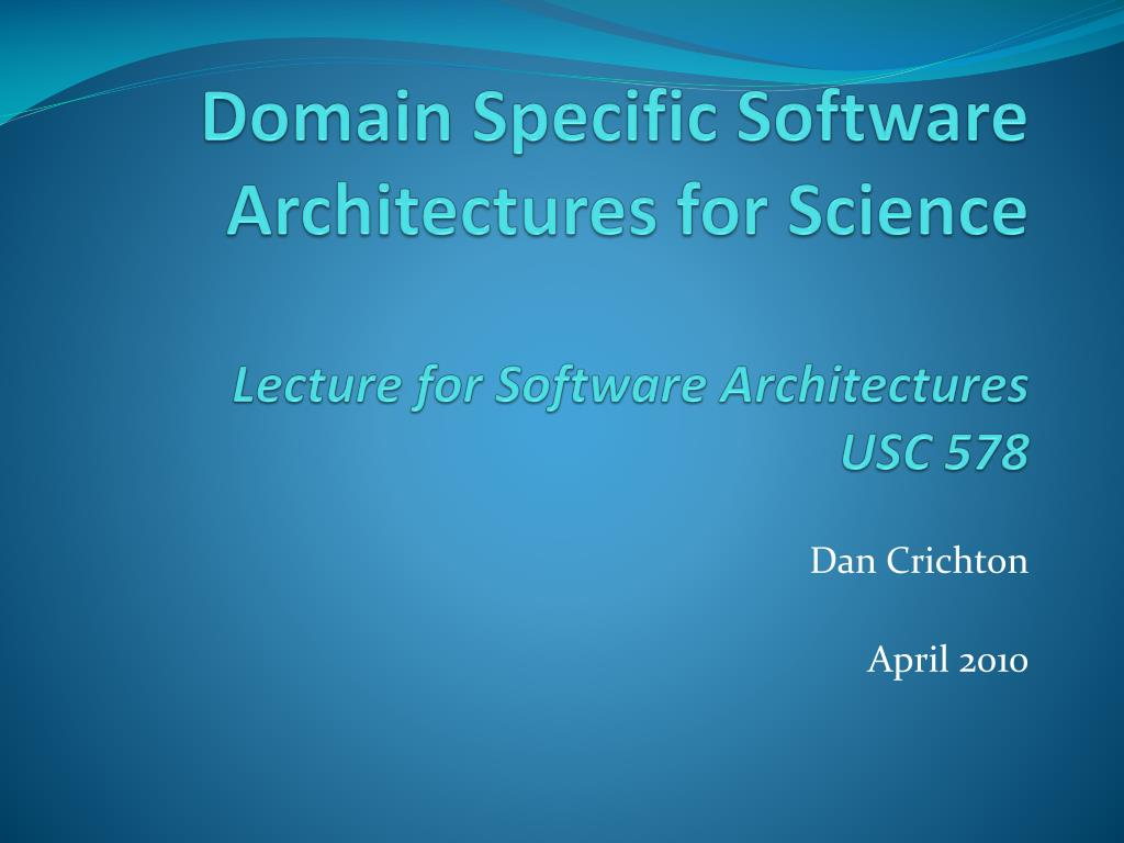 domain specific software architectures for science lecture for software architectures usc 578 l.