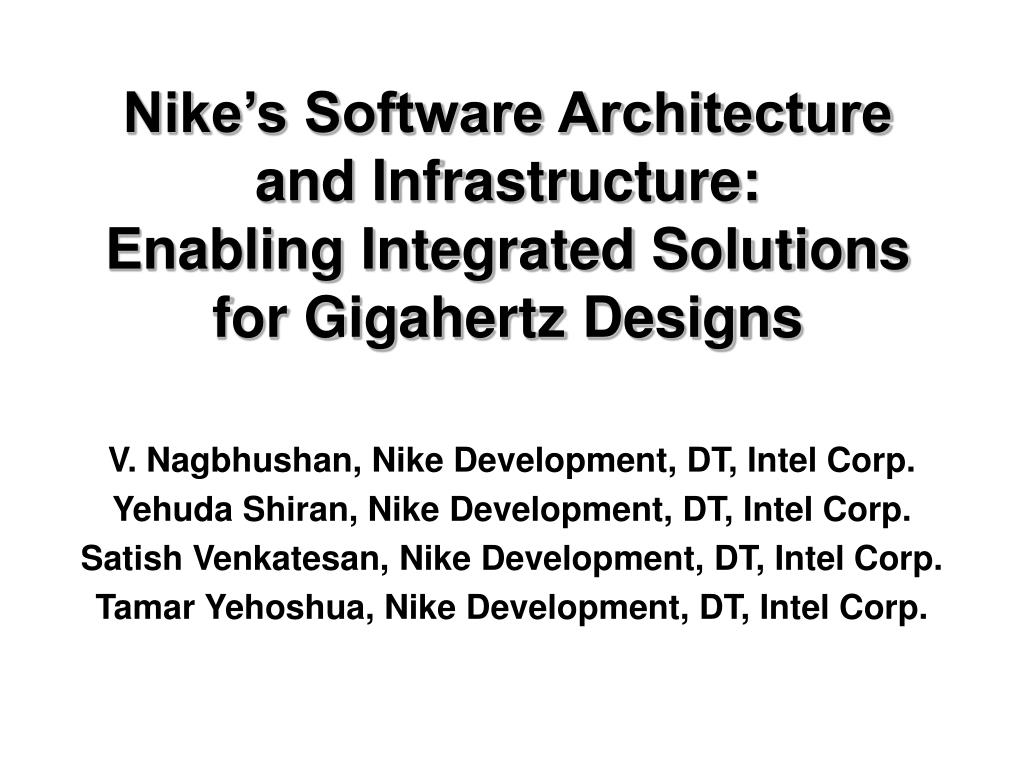 nike s software architecture and infrastructure enabling integrated solutions for gigahertz designs l.
