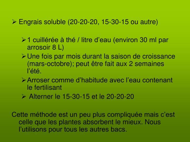 Engrais soluble (20-20-20, 15-30-15 ou autre)