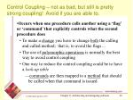 control coupling not as bad but still is pretty strong coupling avoid if you are able to