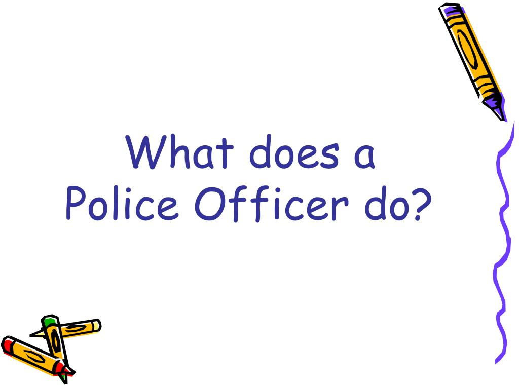 What does a Police Officer do?