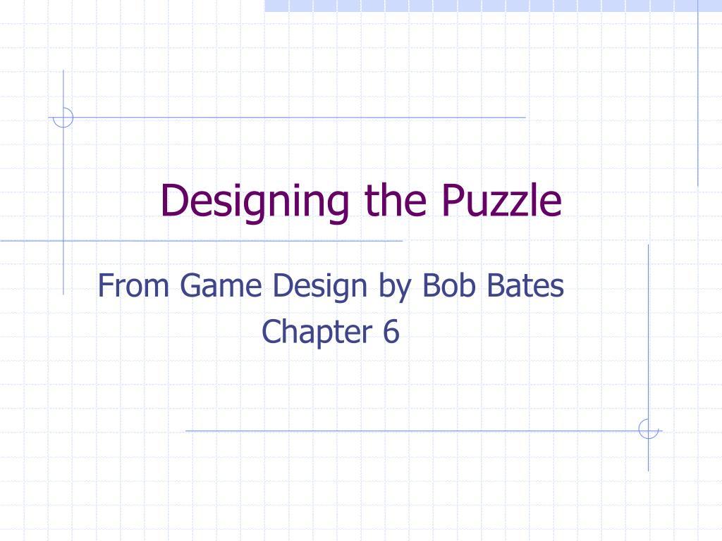 Designing the Puzzle