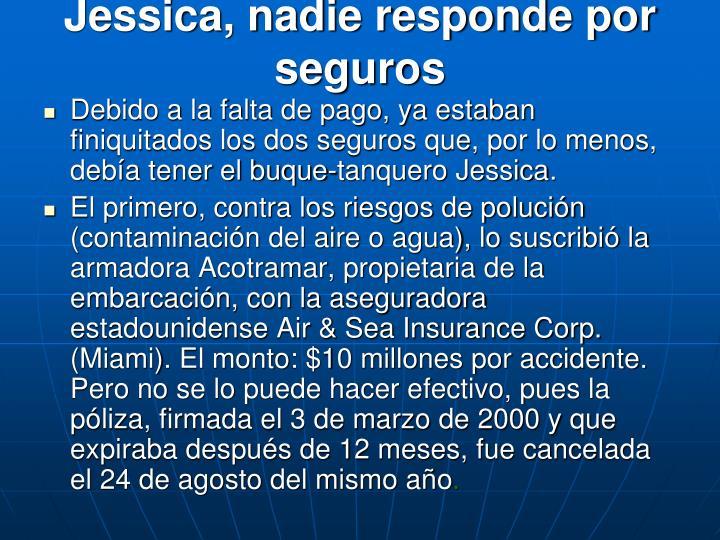 Jessica, nadie responde por seguros