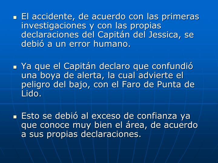 El accidente, de acuerdo con las primeras investigaciones y con las propias declaraciones del Capitán del Jessica, se debió a un error humano.