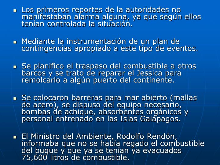 Los primeros reportes de la autoridades no manifestaban alarma alguna, ya que según ellos tenían controlada la situación.