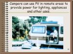 campers can use pv in remote areas to provide power for lighting appliances and other uses