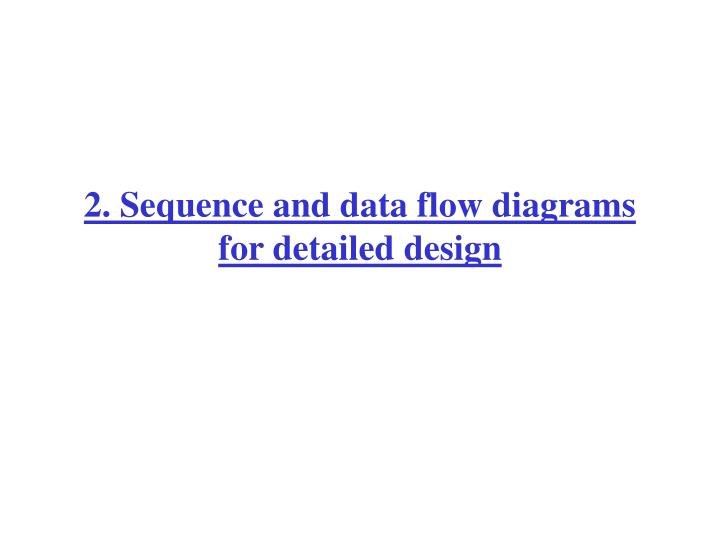 2. Sequence and data flow diagrams for detailed design