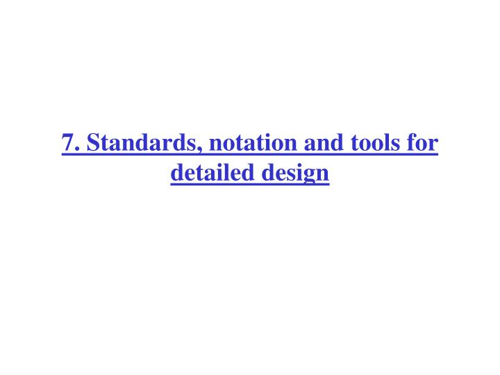 7. Standards, notation and tools for detailed design