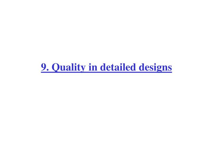 9. Quality in detailed designs