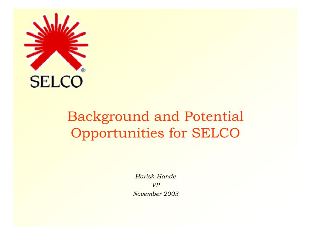 background and potential opportunities for selco l.