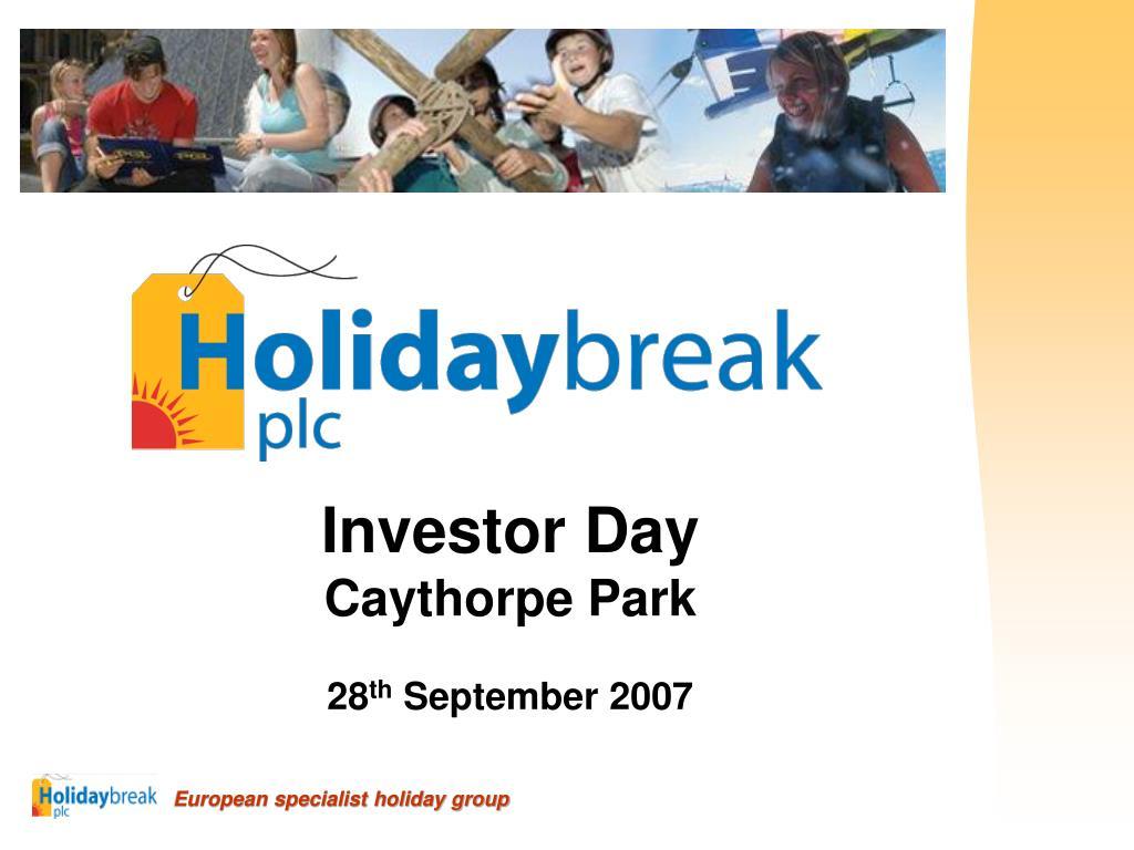 investor day caythorpe park 28 th september 2007 l.