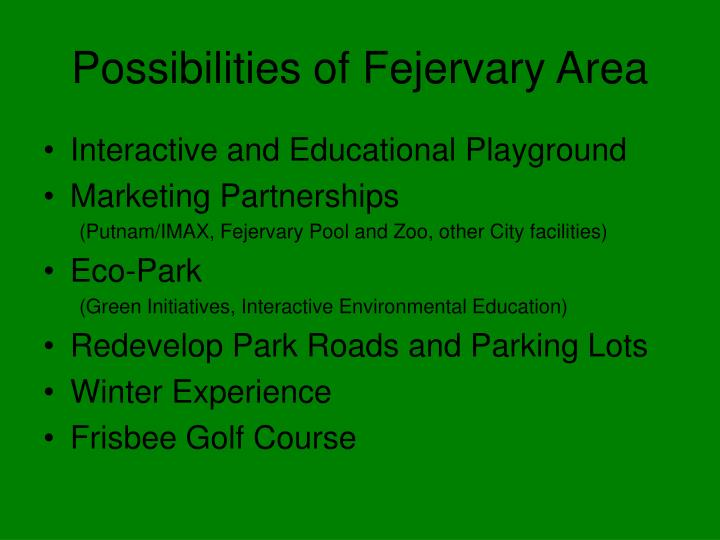 Possibilities of Fejervary Area