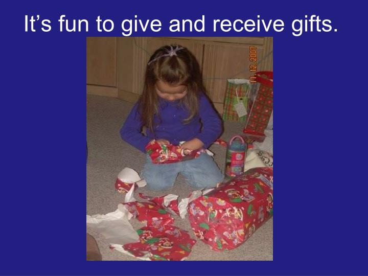 It s fun to give and receive gifts