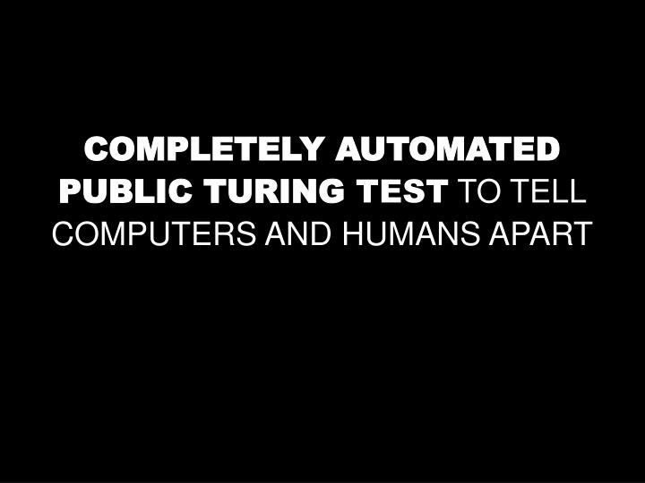 COMPLETELY AUTOMATED PUBLIC TURING