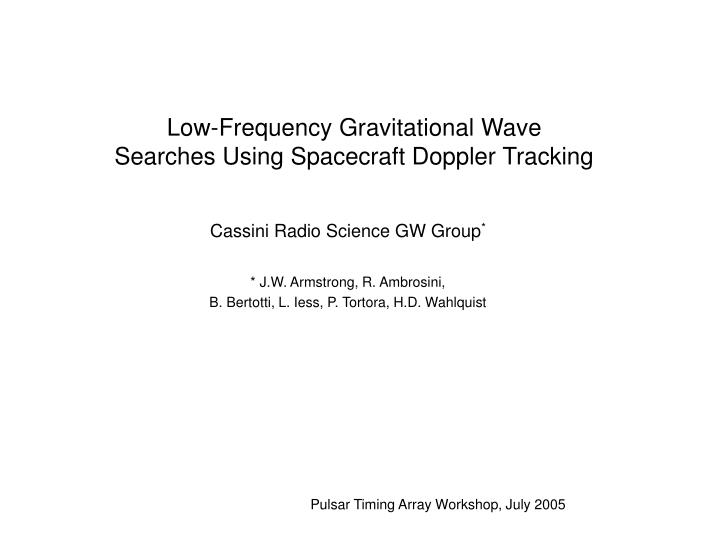 low frequency gravitational wave searches using spacecraft doppler tracking n.