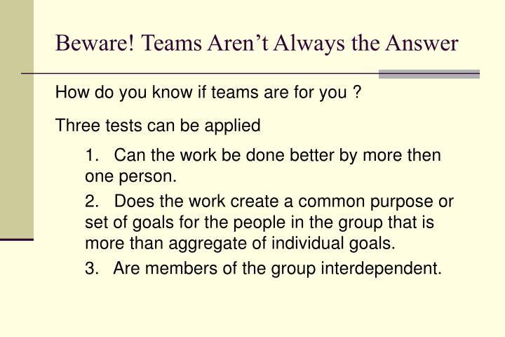Beware! Teams Aren't Always the Answer