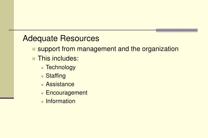 Adequate Resources