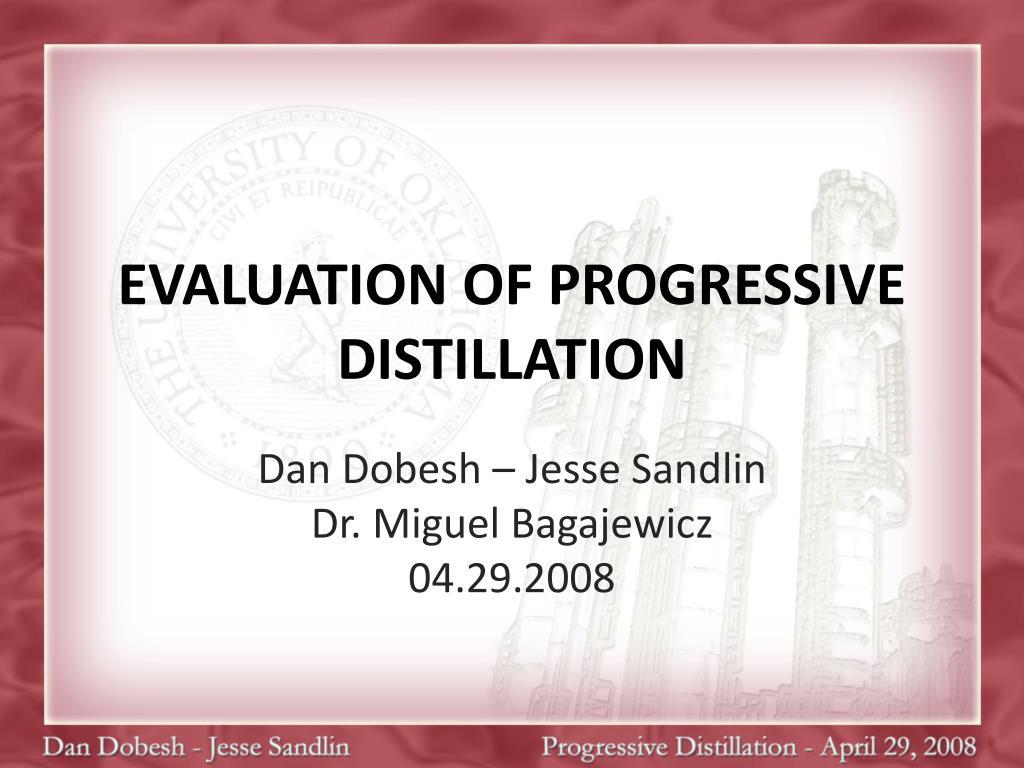 evaluation of progressive distillation