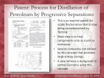patent process for distillation of petroleum by progressive separations