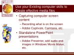 use your existing computer skills to create effective media files