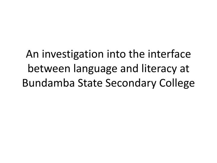 An investigation into the interface between language and literacy at Bundamba State Secondary College