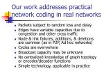 our work addresses practical network coding in real networks
