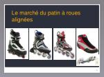 le march du patin roues align es
