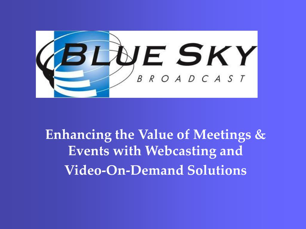 enhancing the value of meetings events with webcasting and video on demand solutions l.