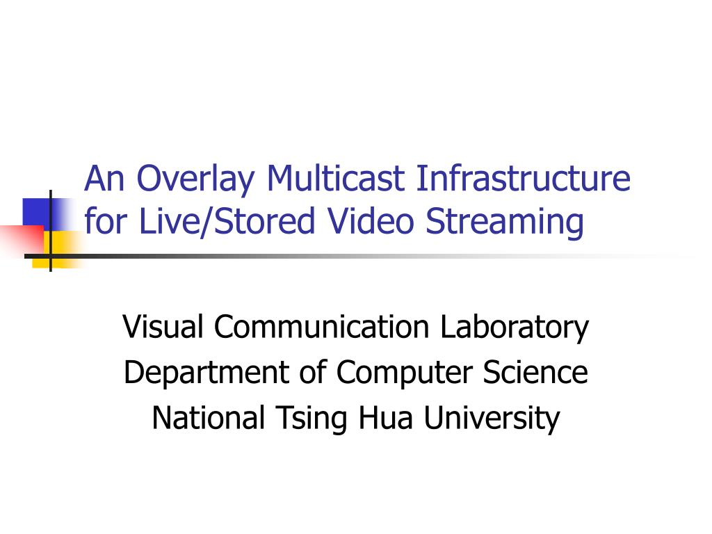 an overlay multicast infrastructure for live stored video streaming l.