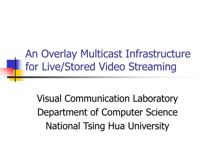 an overlay multicast infrastructure for live stored video streaming n.