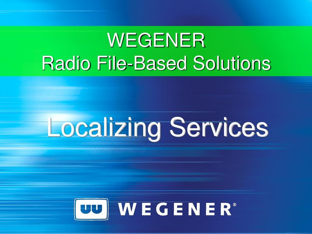 wegener radio file based solutions l.
