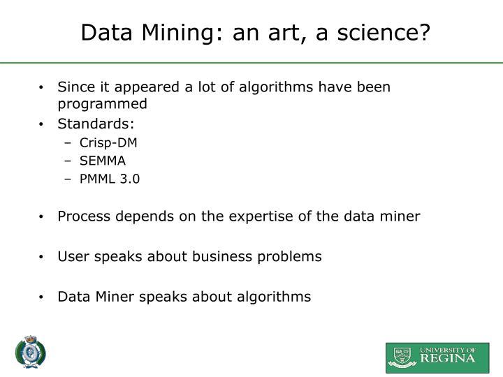 Data Mining: an art, a science?