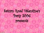 saturn road valentine s party 2006 presents
