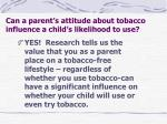 can a parent s attitude about tobacco influence a child s likelihood to use